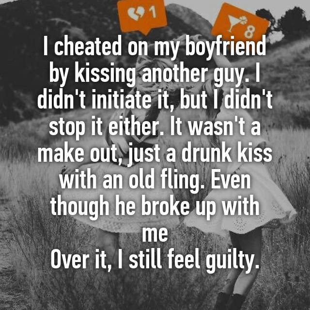 I cheated on my boyfriend by kissing another guy  I didn't initiate