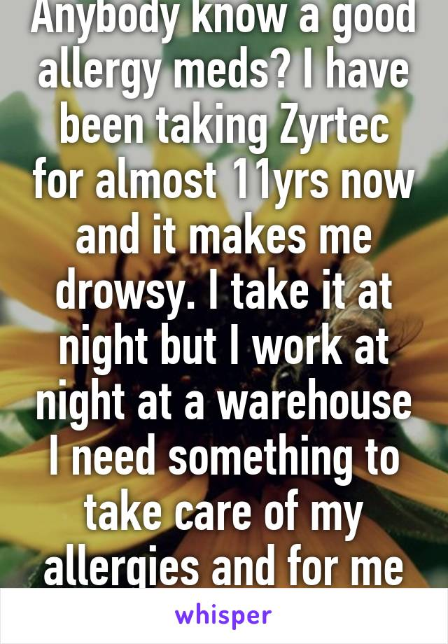 Anybody know a good allergy meds? I have been taking Zyrtec