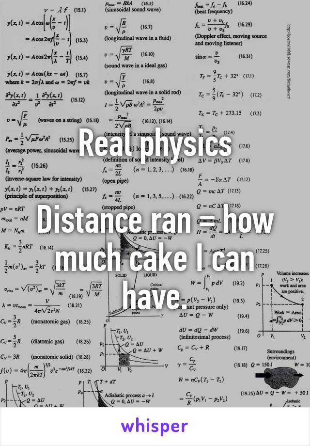 Real physics  Distance ran = how much cake I can have.
