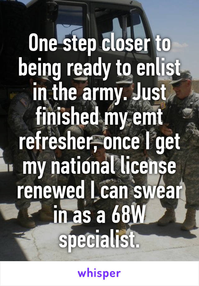 One step closer to being ready to enlist in the army. Just finished my emt refresher, once I get my national license renewed I can swear in as a 68W specialist.