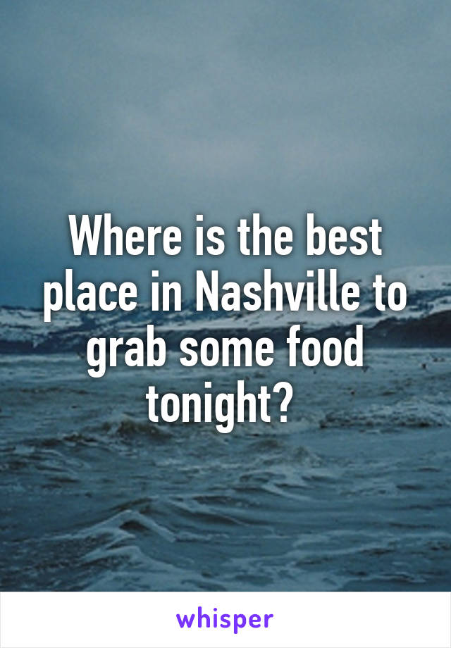 Where is the best place in Nashville to grab some food tonight?