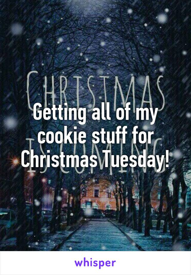 Getting all of my cookie stuff for Christmas Tuesday!