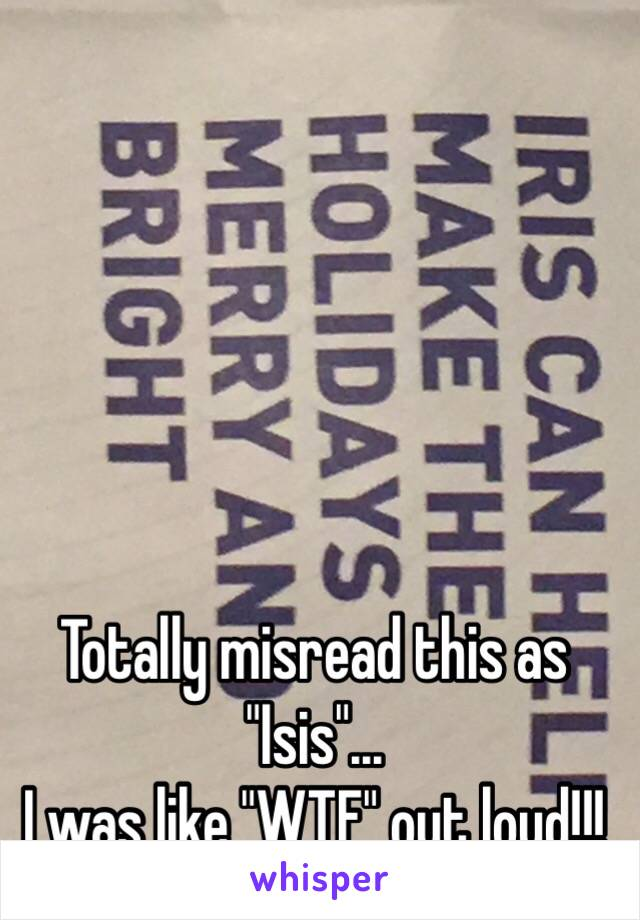 """Totally misread this as """"Isis""""... I was like """"WTF"""" out loud!!!"""