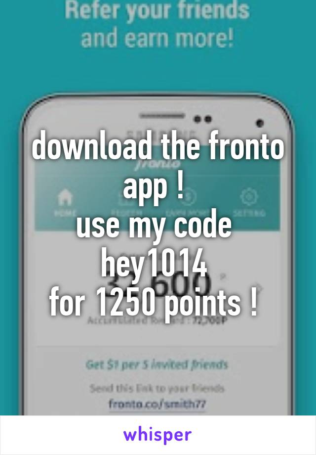 download the fronto app !  use my code  hey1014  for 1250 points !