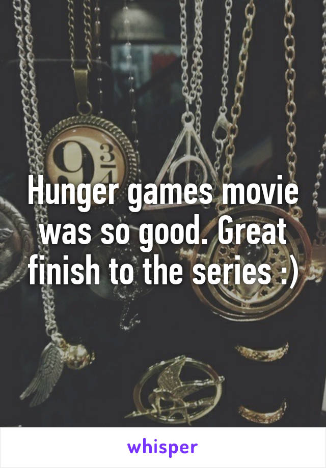 Hunger games movie was so good. Great finish to the series :)
