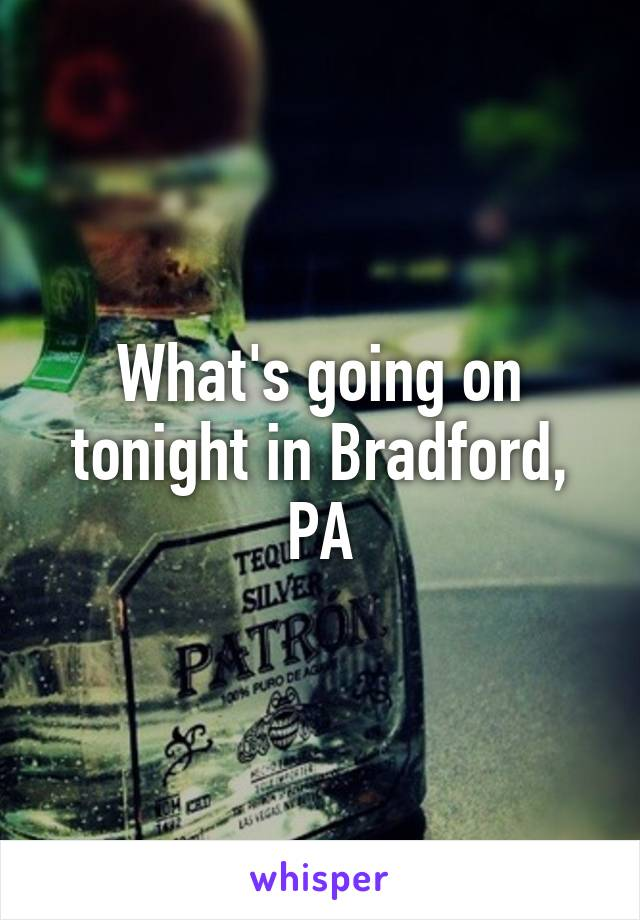 What's going on tonight in Bradford, PA