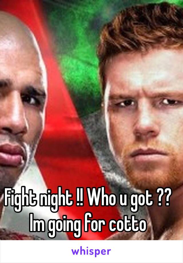 Fight night !! Who u got ?? Im going for cotto