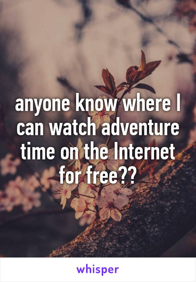 anyone know where I can watch adventure time on the Internet for free??