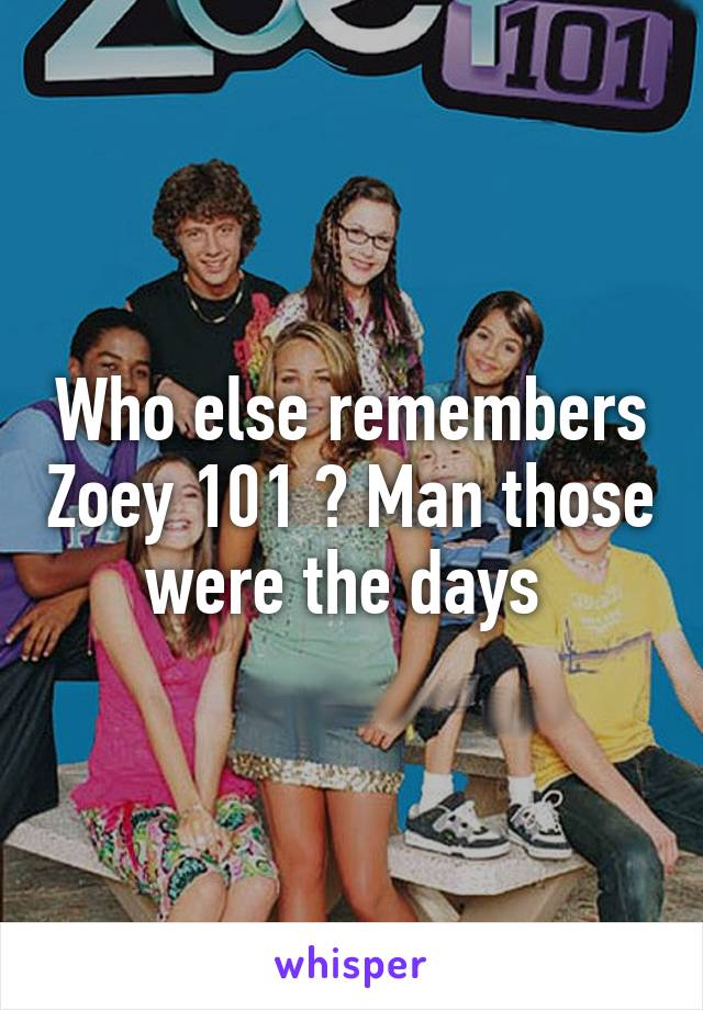 Who else remembers Zoey 101 ? Man those were the days