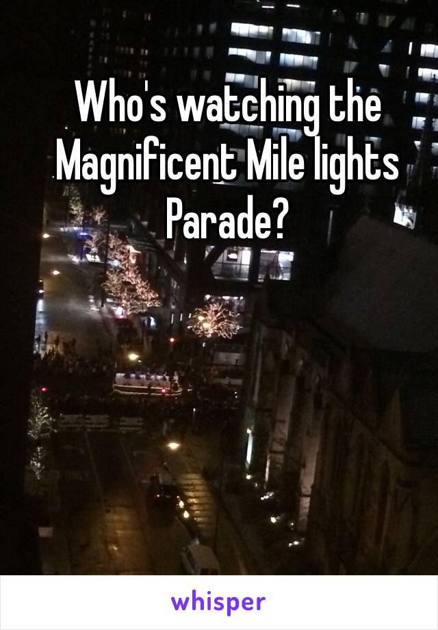 Who's watching the Magnificent Mile lights Parade?