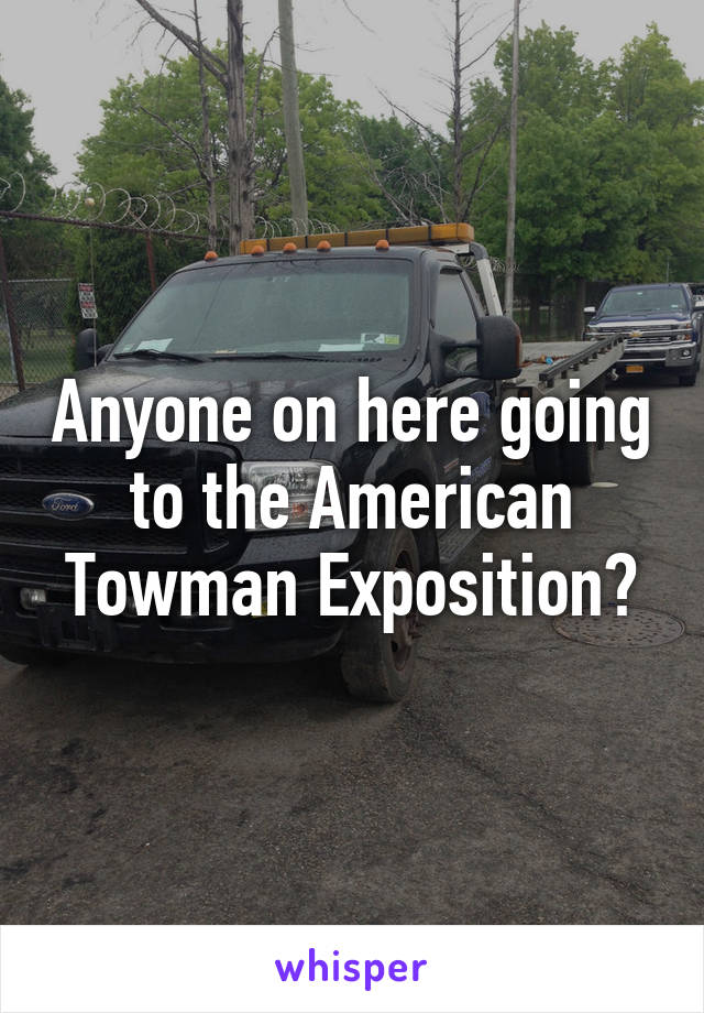 Anyone on here going to the American Towman Exposition?