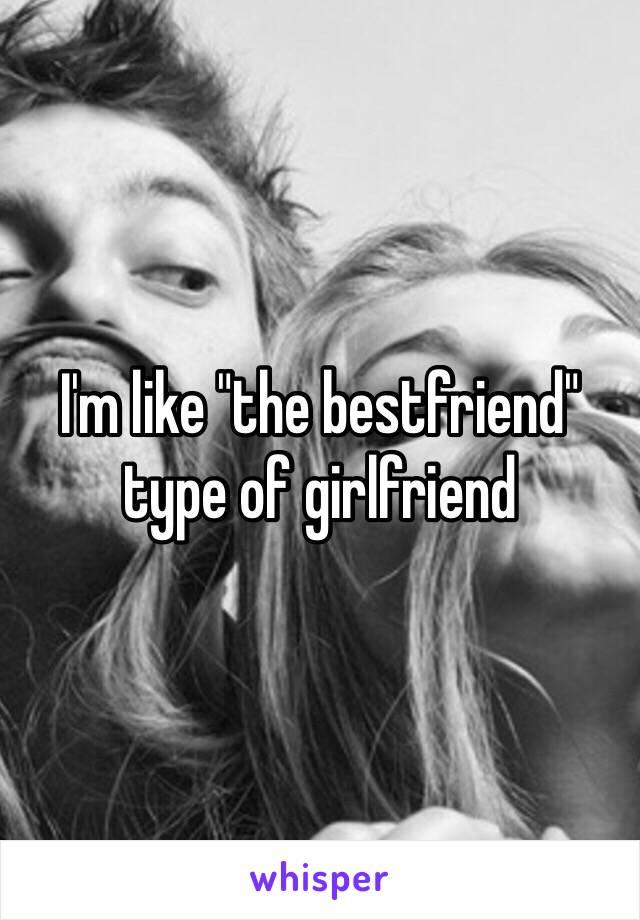 """I'm like """"the bestfriend"""" type of girlfriend"""