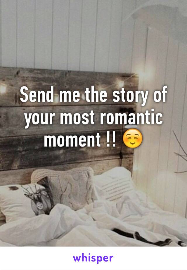 Send me the story of your most romantic moment !! ☺️