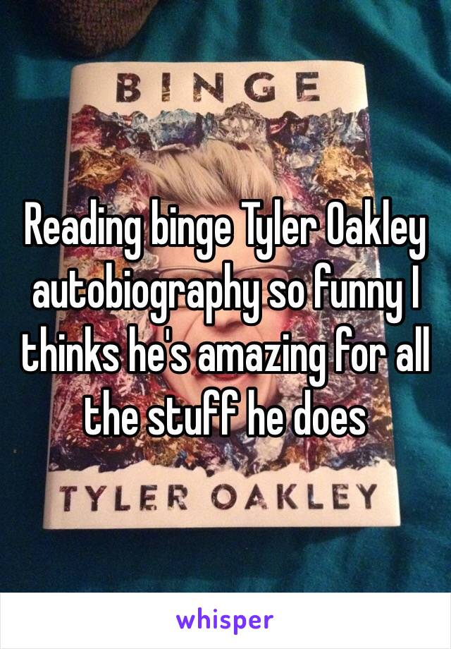 Reading binge Tyler Oakley autobiography so funny I thinks he's amazing for all the stuff he does