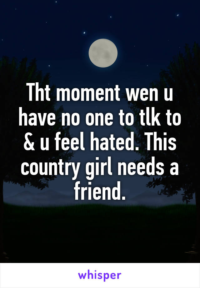 Tht moment wen u have no one to tlk to & u feel hated. This country girl needs a friend.
