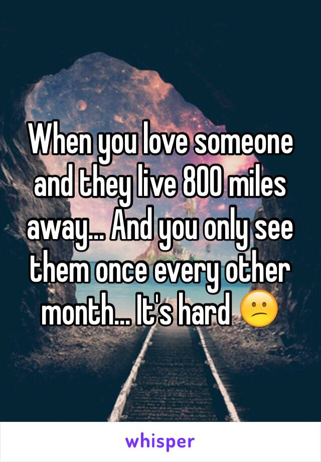 When you love someone and they live 800 miles away... And you only see them once every other month... It's hard 😕