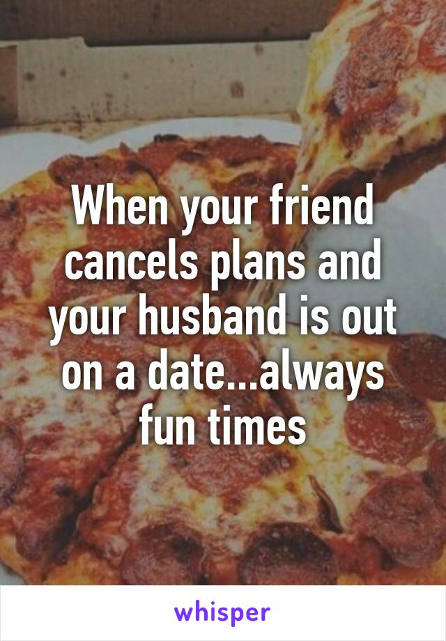 When your friend cancels plans and your husband is out on a date...always fun times