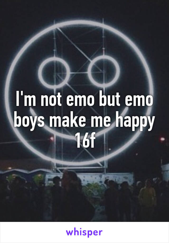 I'm not emo but emo boys make me happy 16f