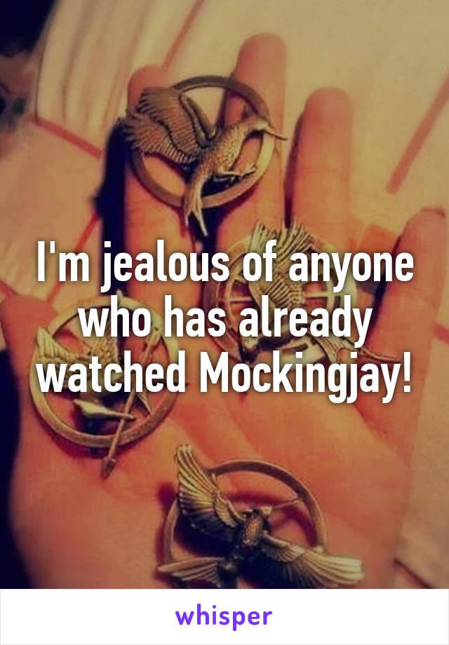 I'm jealous of anyone who has already watched Mockingjay!