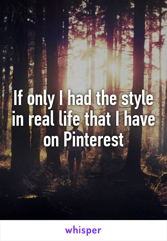 If only I had the style in real life that I have on Pinterest