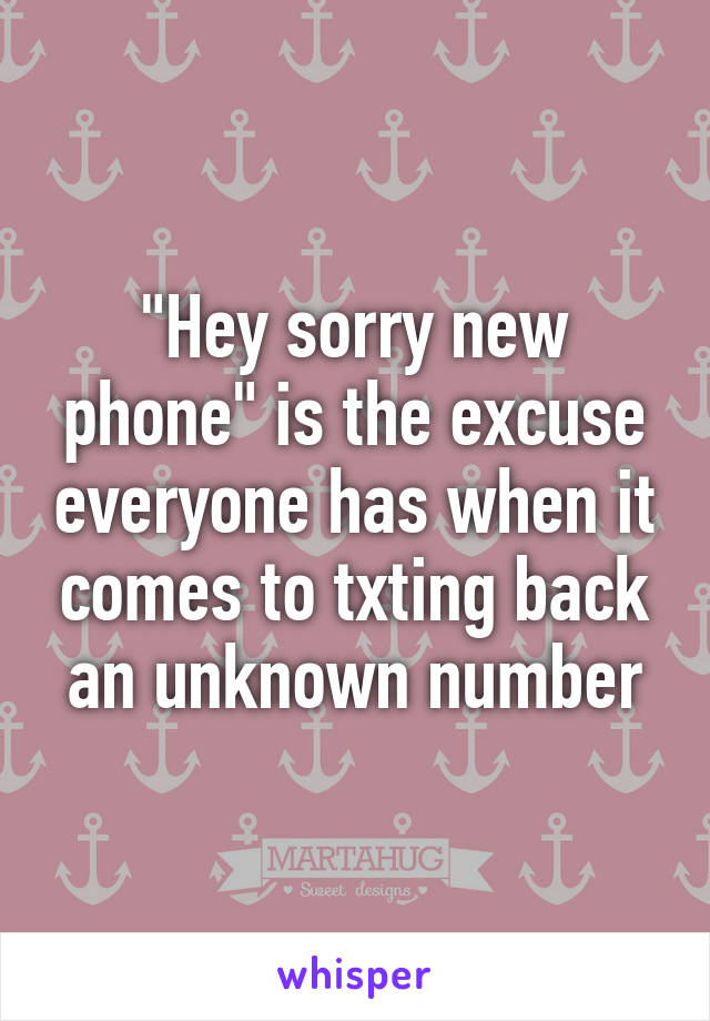 """""""Hey sorry new phone"""" is the excuse everyone has when it comes to txting back an unknown number"""