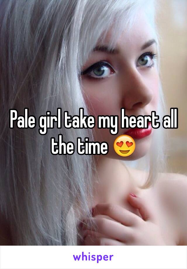 Pale girl take my heart all the time 😍