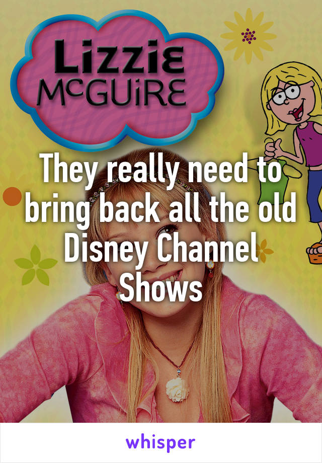 They really need to bring back all the old Disney Channel Shows