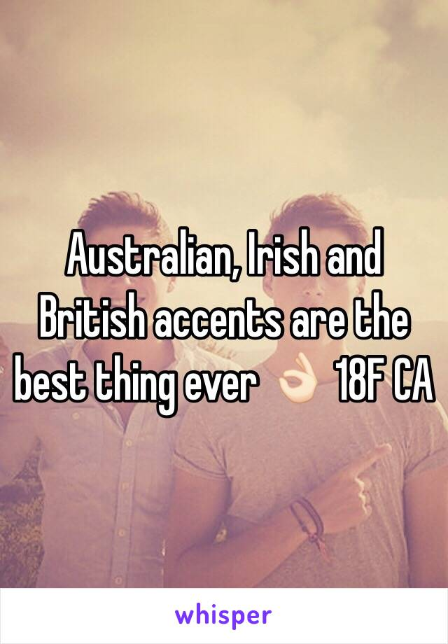 Australian, Irish and British accents are the best thing ever 👌🏻 18F CA