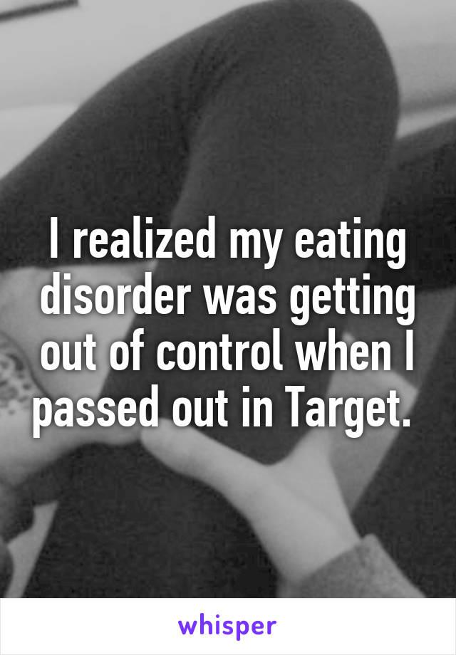 I realized my eating disorder was getting out of control when I passed out in Target.