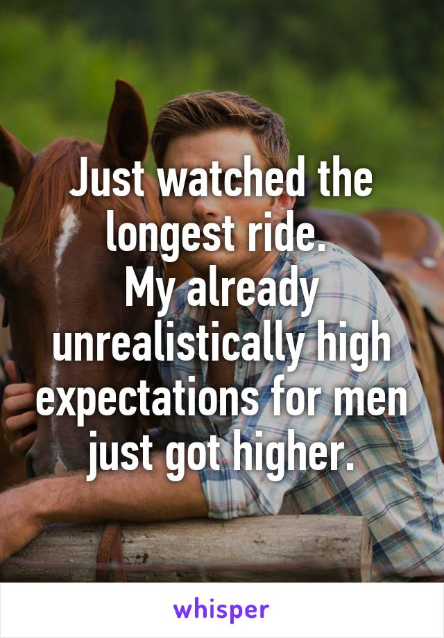 Just watched the longest ride.  My already unrealistically high expectations for men just got higher.