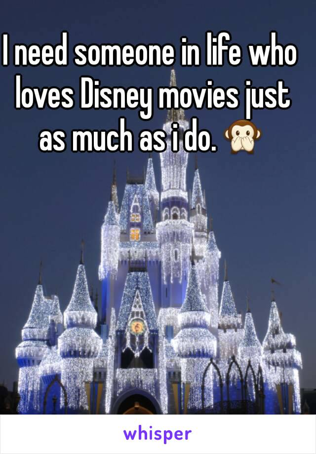 I need someone in life who loves Disney movies just as much as i do.🙊