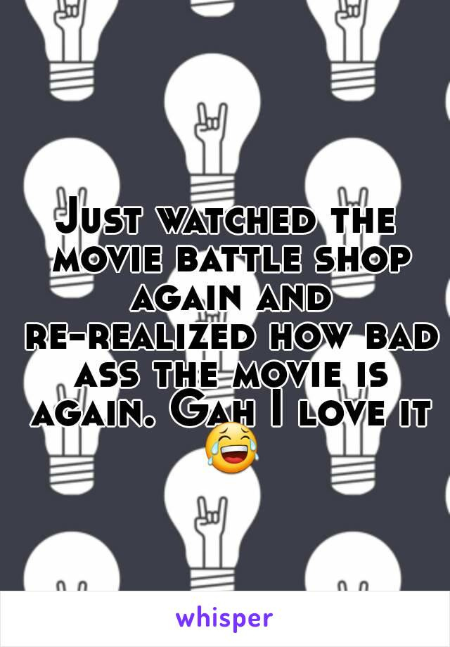 Just watched the movie battle shop again and re-realized how bad ass the movie is again. Gah I love it 😂