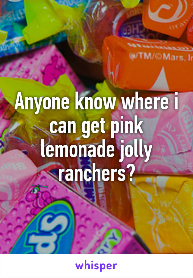 Anyone know where i can get pink lemonade jolly ranchers?