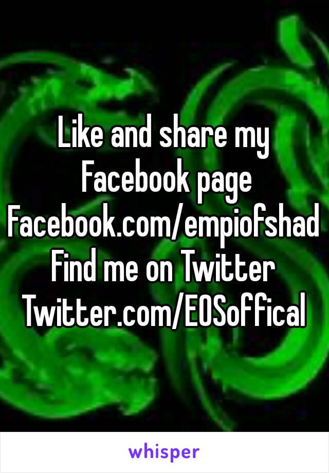 Like and share my Facebook page Facebook.com/empiofshad Find me on Twitter Twitter.com/EOSoffical