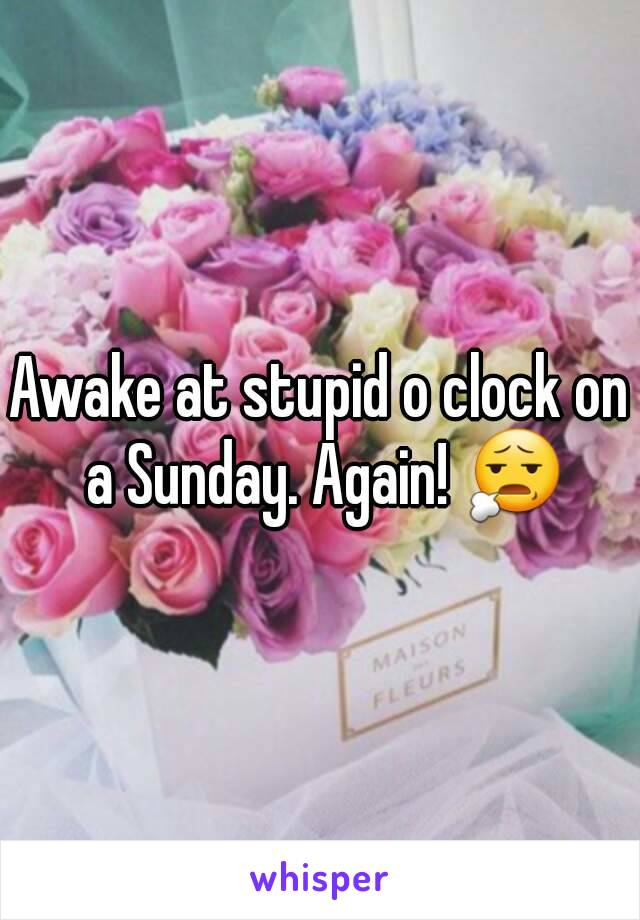 Awake at stupid o clock on a Sunday. Again! 😧