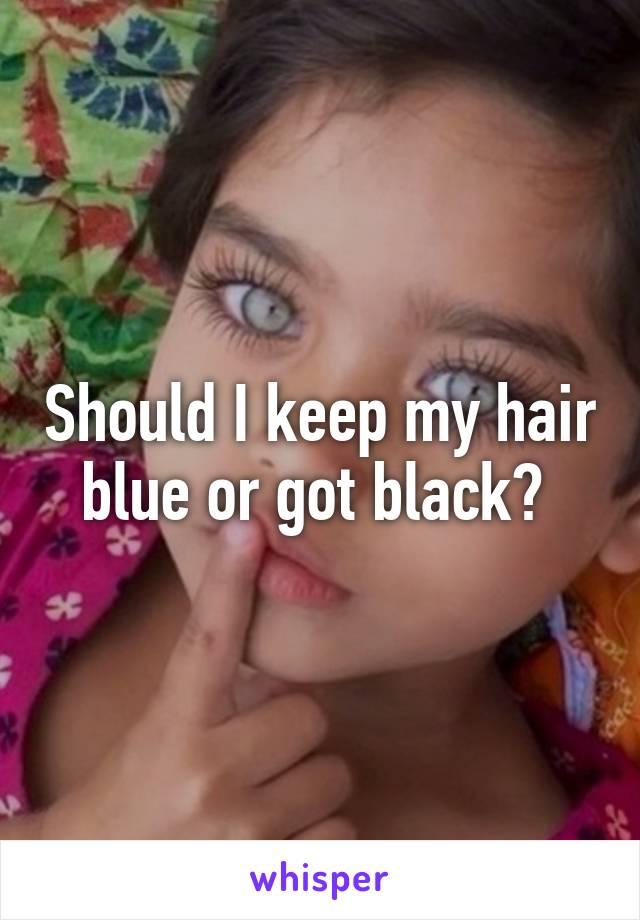 Should I keep my hair blue or got black?