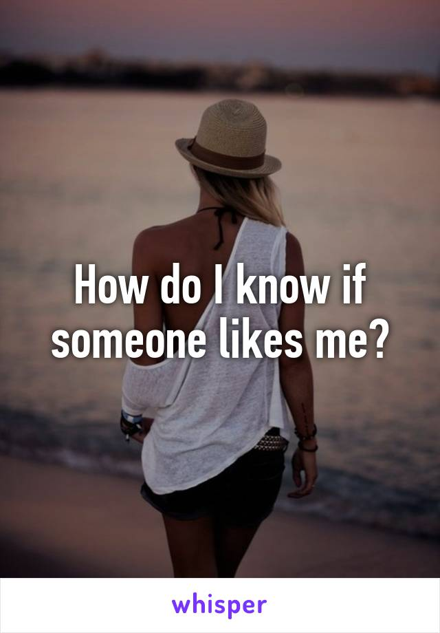 How do I know if someone likes me?