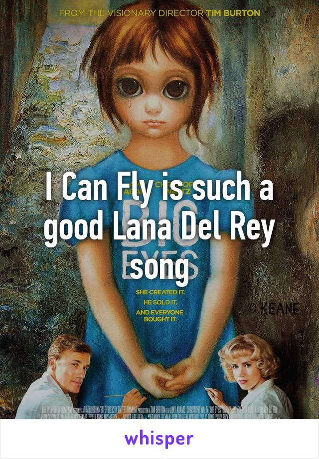 I Can Fly is such a good Lana Del Rey song