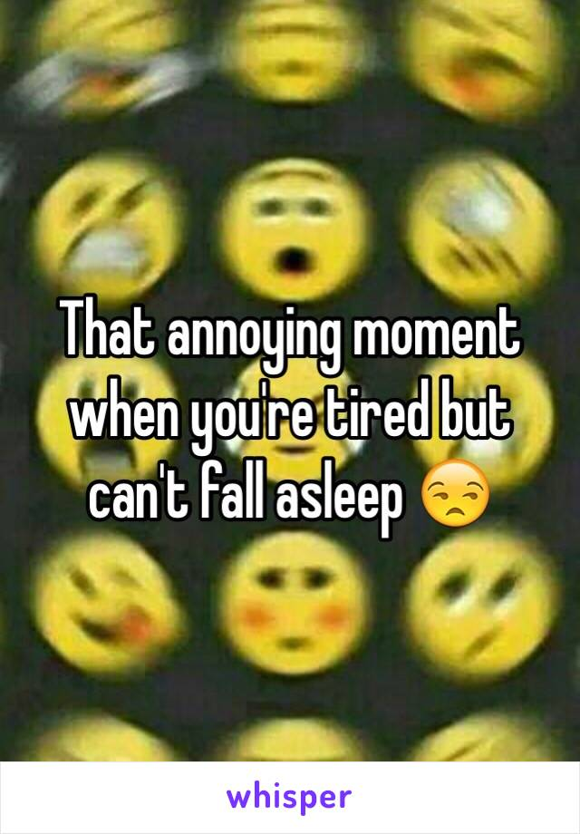 That annoying moment when you're tired but can't fall asleep 😒