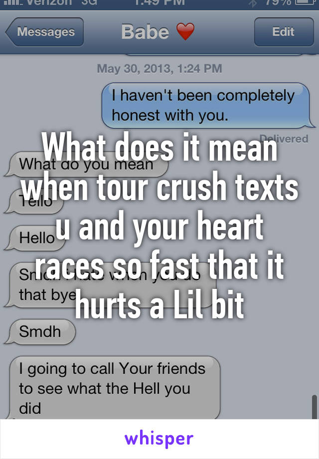 What does it mean when tour crush texts u and your heart races so fast that it hurts a Lil bit