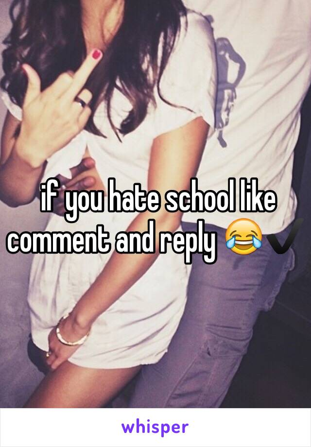 if you hate school like comment and reply 😂✔️