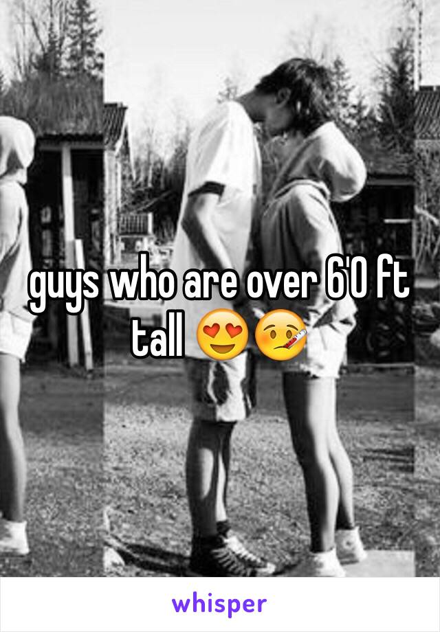 guys who are over 6'0 ft tall 😍🤒