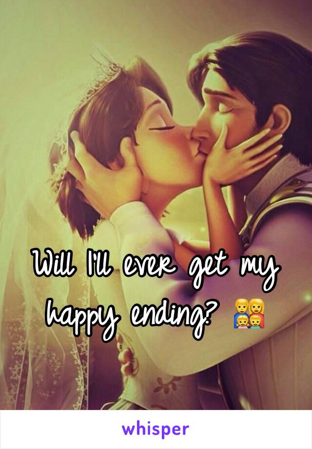 Will I'll ever get my happy ending? 👨👩👧👦