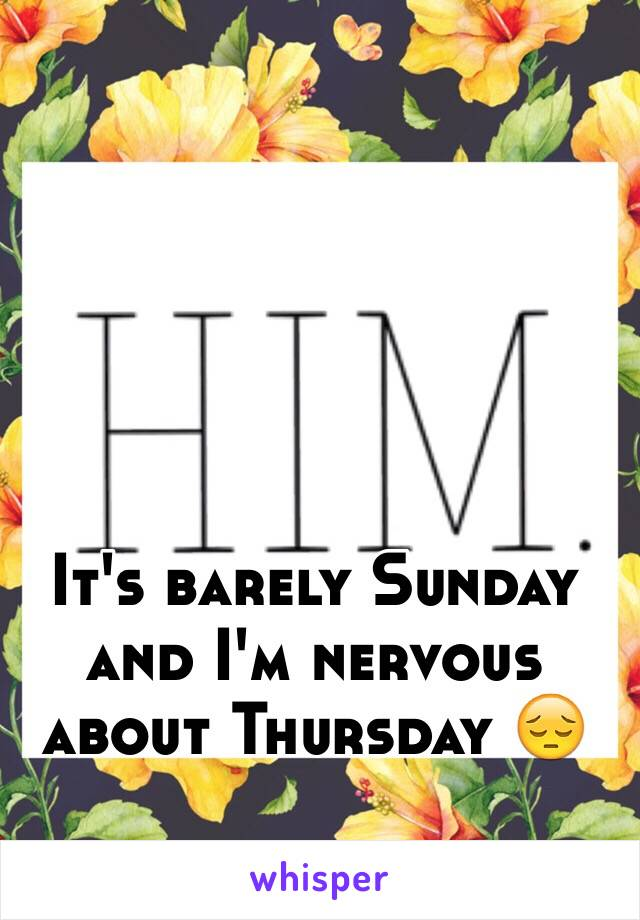 It's barely Sunday and I'm nervous about Thursday 😔