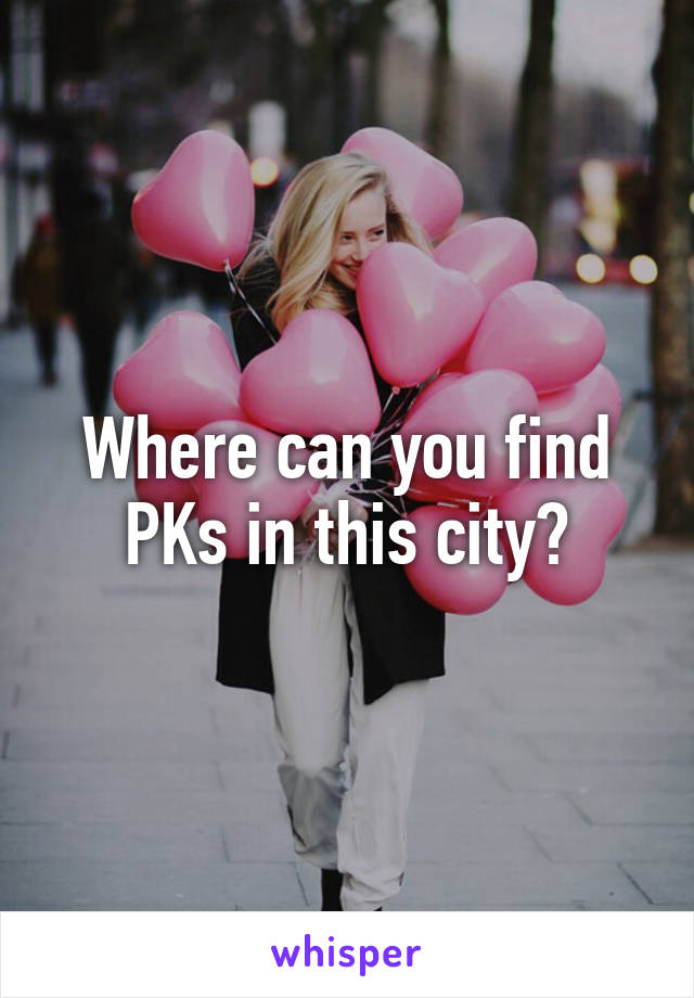 Where can you find PKs in this city?