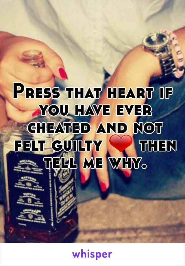Press that heart if you have ever cheated and not felt guilty ❤ then tell me why.