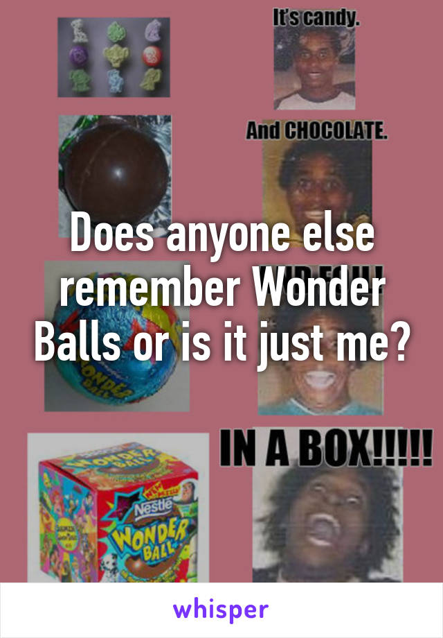 Does anyone else remember Wonder Balls or is it just me?