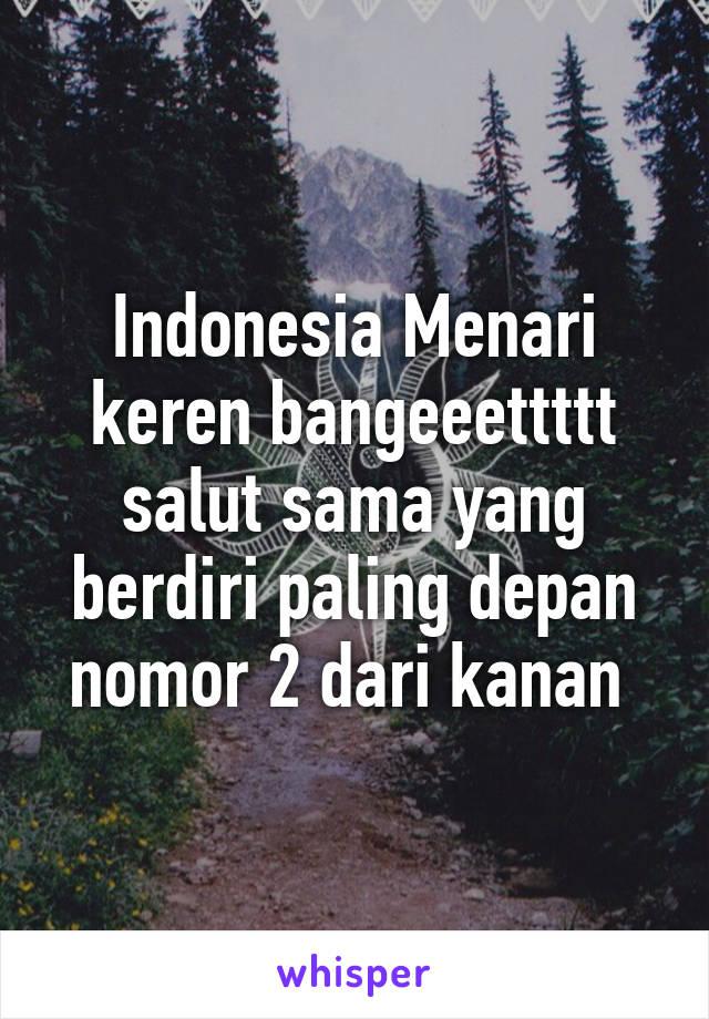 Indonesia Menari keren bangeeettttt salut sama yang berdiri paling depan nomor 2 dari kanan