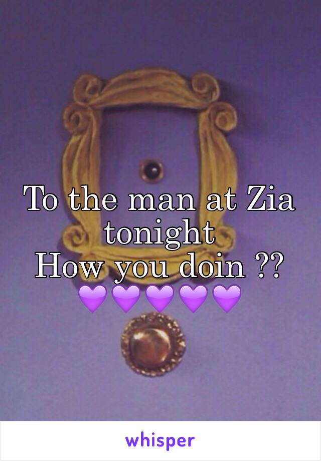 To the man at Zia tonight  How you doin ??  💜💜💜💜💜