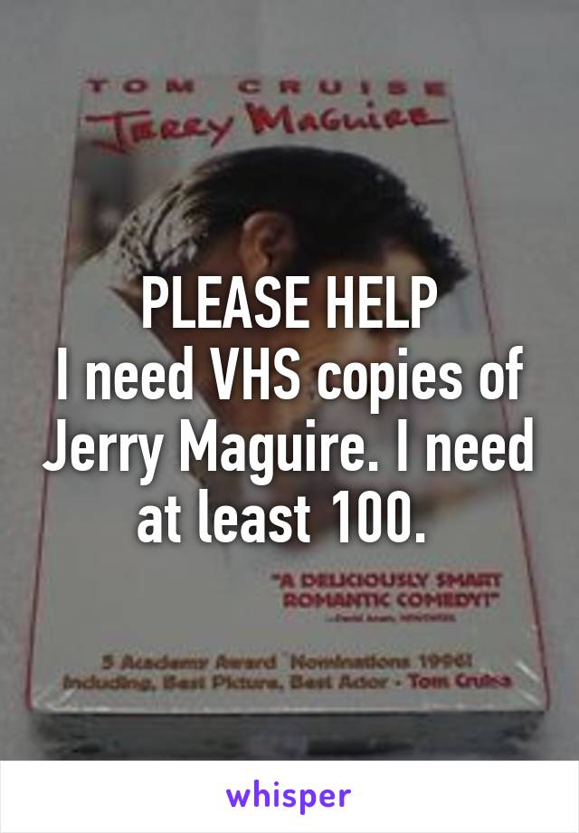 PLEASE HELP I need VHS copies of Jerry Maguire. I need at least 100.